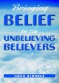 Bringing Belief To The Unbelieving Believers